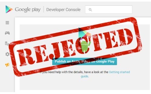Android Developers: Don't get rejected by Google Play Store